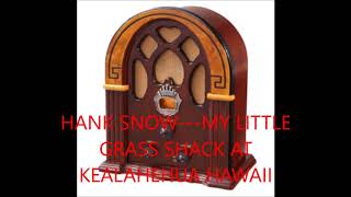 HANK SNOW   MY LITTLE GRASS SHACK AT KEALAHEHUA HAWAII
