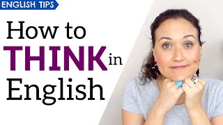 5 Ways to THINK IN ENGLISH | Stop Translating in Your Head