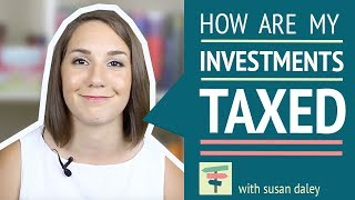 How Are Investments Taxed? | Your Money, Your Choices with Susan Daley
