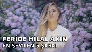 Feride Hilal Akın - En Sevilen 5 Şarkı (İntihaşk, Yalnızlığın Ezgisi, Bilir Mi...)
