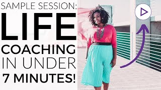 Sample Life Coaching Session In Under 7 Minutes