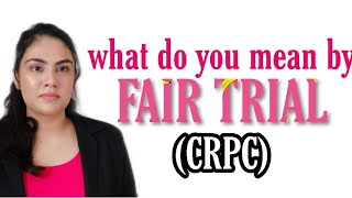 FAIR TRIAL under CRPC