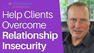 7 Powerful Ways to Help Your Client Overcome Relationship Insecurity