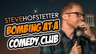 Bombing at a comedy club - Steve Hofstetter