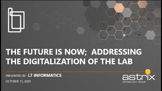 Astrix Webcast with L7 Informatics - The Future is Now; Addressing the Digitalization of the Lab