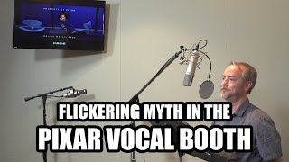 Flickering Myth in the Pixar Vocal Booth