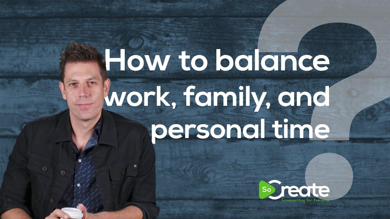 How to Create Work-Life Balance for Screenwriters