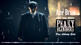 Ane Brun - All My Tears Peaky Blinders ( Dnc Liberty Edit )