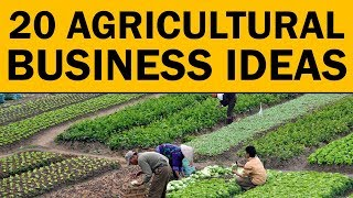 20 Profitable Agricultural Business Ideas To Start Your Own Business