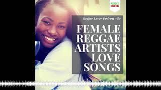 Female Reggae Artists Love Songs Mix – Reggae Lover Podcast 89