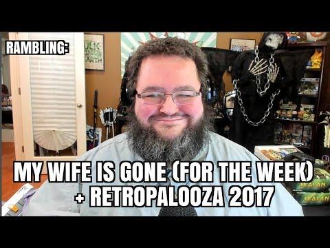 Rambling: Retropalooza + My wife is GONE (For the week)