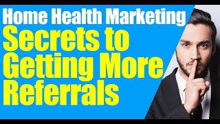 Home Health Marketing |  Secrets to Closing for Patient Referrals | Home Care Marketing