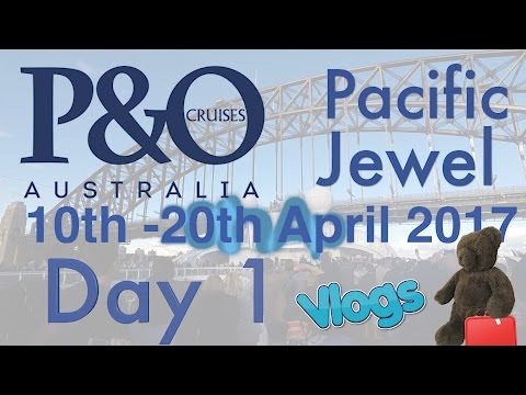 Day 1 | P&O Pacific Jewel | 10th – 20th April 2017 | Easter Cruise