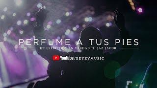 Perfume A Tus Pies - Jaz Jacob Y En Espíritu Y En Verdad