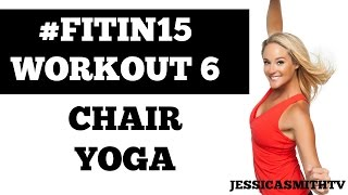 "#FITIN15 #Workout 6: ""Chair Yoga"" Full Length 15-Minute Flexibility Building Fitness Program"