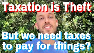 """Taxation is theft"" explanation. Response to ""But we need taxes to pay for things"" +Roger Ver answer"