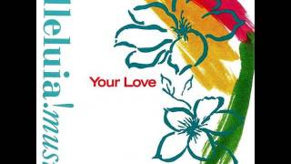 Your Love   Alleluia Worship Band