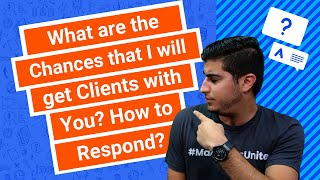 What are the Chances that I will get Clients with You? How to Respond?
