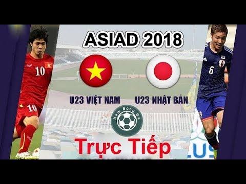 Trực Tiếp  U23 Việt Nam Vs U23 Nhật Bản Asiad 2018