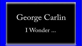 """George Carlin - """"I Wonder ..."""""""