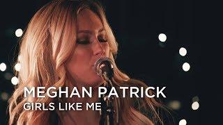 Meghan Patrick | Girls Like Me | First Play Live