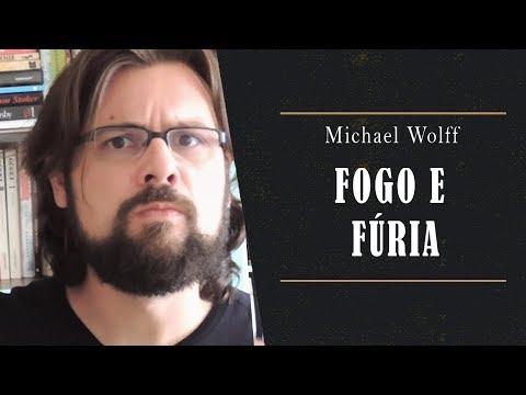 Fogo e Fúria - Por dentro da Casa Branca de Trump - Michael Wolff