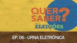 Quer Saber - Episódio 06: URNA ELETRÔNICA