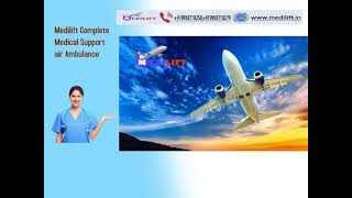 Today Get Medilift Complete ICU Setups Air Ambulance Service in Delhi