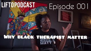 LIFTO PODCAST EPISODE 1: Why black therapist matter
