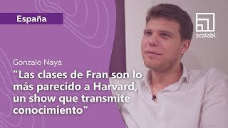 Gonzalo Naya: Fran's Classes Are the Closest Thing to Harvard, a Show That Transmits Knowledge