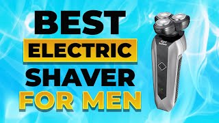 Best Electric Shaver for Men You Can Buy in 2021