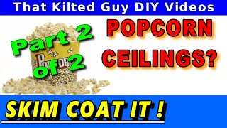 Popcorn Ceiling Removal by Skim coating.  No scraping needed.