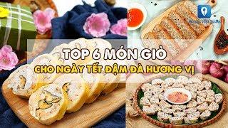 TOP 6 MÓN GIÒ cho ngày Tết đậm đà hương vị | Feedy VN