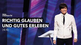 Richtig glauben und Gutes erleben 4/4 – Joseph Prince I New Creation TV Deutsch