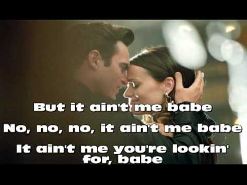 It Ain't Me Babe (2005) (Song) by Joaquin Phoenix and Reese Witherspoon