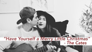 """Have Yourself a Merry Little Christmas"" - by the Cates"