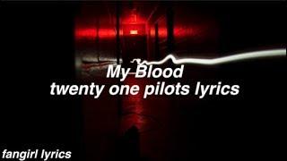 My Blood || Twenty One Pilots Lyrics