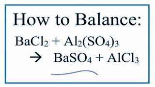 How To Balance BaCl2 + Al2(SO4)3 = BaSO4 + AlCl3  (Barium Chloride Plus Aluminum Sulfate)