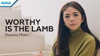 Worthy Is The Lamb - Natashia Midori (with lyrics)