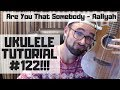 Are You That Sombody Aaliyah Ukulele Tutorial 122