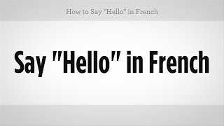 "How to Say ""Hello"" in French 
