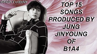 Top 15 Songs Produced By Jung Jinyoung (B1A4)