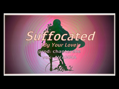 Suffocated (By Your Love) ft. AVANNA