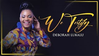 DEBORAH LUKALU   We Testify |Official Video|