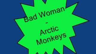 Bad Woman - Arctic Monkeys