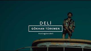 Deli [Official Video - Gökhan Türkmen #selambendeli