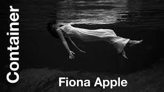 Fiona Apple – Container ('be the wave that I am...')