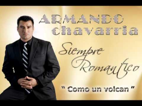 Como un volcan (Armando Chavarria) Musica Romantica