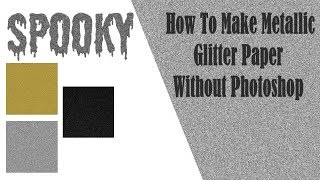 How To Make Digital Metallic Glitter Paper Without Photoshop