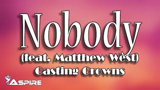 Nobody (lyrics) ~ Casting Crowns ~ Nobody (featuring Matthew West)